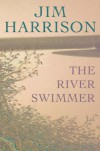 The River Swimmer: Novellas - Jim Harrison