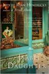 Isabel's Daughter: A Novel - Judith R. Hendricks