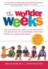 The Wonder Weeks: How to Stimulate Your Baby's Mental Development and Help Him Turn His 10 Predictable, Great, Fussy Phases Into Magical Leaps Forward - Hetty van de Rijt, Frans Plooij