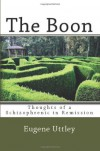 The Boon: Thoughts of a Schizophrenic in Remission - Eugene Uttley