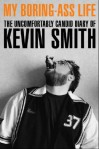 My Boring-Ass Life: The Uncomfortably Candid Diary of Kevin Smith - Kevin Smith