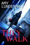 They Walk (They Walk, #1) - Amy Lunderman
