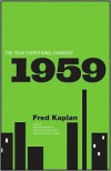 1959: The Year Everything Changed - Fred    Kaplan