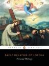 Personal Writings - St. Ignatius of Loyola, Joseph A. Munitiz, Philip Endean