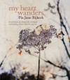 My Heart Wanders: A Celebration of Taking Risks, Letting Go and Making a Home Wherever You Are - Pia Jane Bijkerk