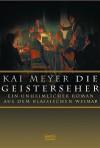 Die Geisterseher: Ein unheimlicher Roman aus dem klassischen Weimar - Kai Meyer