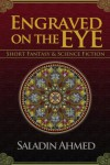 Engraved on the Eye - Saladin Ahmed