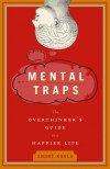 Mental Traps: The Overthinker's Guide to a Happier Life - Andre Kukla
