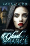 Ghost of a Chance - Kate  Marsh, Katie MacAlister