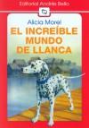 El Increíble Mundo De Llanca - Alicia Morel
