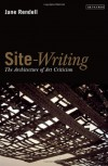 Site-Writing: The Architecture of Art Criticism - Jane Rendell