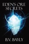 Eden's Ore: Secrets - M. B. Bayly