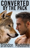 Converted By the Pack (Gay Werewolf Menage MM Erotic Romance) - Brandon Redstone