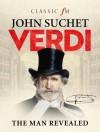 Verdi: The Man Revealed - John Suchet