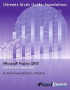 Ultimate Study Guide: Foundations Microsoft Project 2010 (Exam 70-178) - Dale A. Howard, Gary L. Chefetz