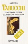 Zaginiona głowa Damascena Monteira - Joanna Ugniewska, Antonio Tabucchi
