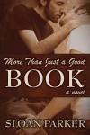 More Than Just a Good Book, A Novel - Sloan Parker