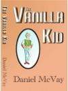 The Vanilla Kid - Daniel McVay