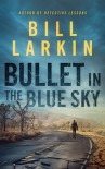 Bullet in the Blue Sky - Bill Larkin