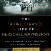 The Short, Strange Life of Herschel Grynszpan: A Boy Avenger, a Nazi Diplomat, and a Murder in Paris - Jonathan Kirsch, Simon Prebble