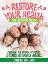 Restore Your Health with Essential Oils: Discover the Power of Plants and Experience Lifelong Wellness - DaNelle Wolford