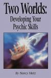 Two Worlds: Developing Your Psychic Skills - Nancy Matz