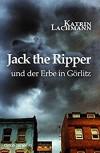 Jack the Ripper und der Erbe in Görlitz (Krimi 30) - Katrin Lachmann