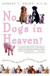 No Dogs in Heaven?: Scenes from the Life of a Country Veterinarian - Robert T. Sharp