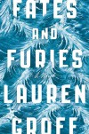 Fates and Furies: A Novel - Lauren Groff
