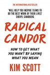 Radical Candor: How to Get What You Want by Saying What You Mean - Kim Malone Scott