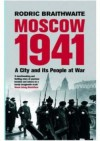 Moscow 1941: A City and Its People at War - Rodric Braithwaite