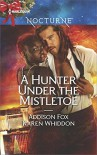 A Hunter Under the Mistletoe: All Is BrightHeat of a Helios - Sarah Addison Allen, Karen Whiddon