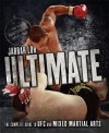 Ultimate: The Complete Guide to UFC and Mixed Martial Arts - Jarrah Loh