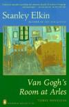 Van Gogh's Room at Arles: Three Novellas (Contemporary American Fiction) - Stanley Elkin