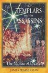 The Templars and the Assassins: The Militia of Heaven - James Wasserman