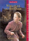 Whistler in the Dark (American Girl History Mysteries) - Kathleen Ernst