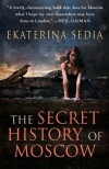 The Secret History of Moscow (Mass Market) - Ekaterina Sedia