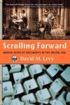 Scrolling Forward: Making Sense of Documents in the Digital Age - David M. Levy
