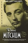 "Robert Mitchum: ""Baby I Don't Care"" - Lee Server"