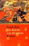 Die Brücke von Alcantara - Frank Baer