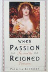When Passion Reigned: Sex and Victorians - Patricia Anderson