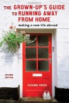 The Grown-Up's Guide to Running Away from Home: Making a New Life Abroad - Rosanne Knorr