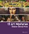 13 Art Mysteries Children Should Know - Angela Wenzel