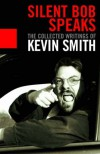 Silent Bob Speaks: The Selected Writings - Kevin Smith