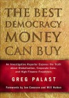 The Best Democracy Money Can Buy: An Investigative Reporter Exposes the Truth about Globalization, Corporate Cons, and High Finance Fraudsters - Greg Palast