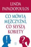 Co mówią mężczyźni, co słyszą kobiety - Linda Papadopoulos