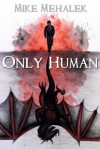 Only Human - Mike Mehalek