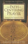 The Path of Centering Prayer: Deepening Your Experience of God - David Frenette