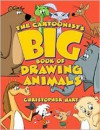 Cartoonist's Big Book of Drawing Animals - Christopher Hart