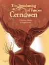 The Disenchanting of Princess Cerridwen: A Tale from Adalonia - Angela Korra'ti
